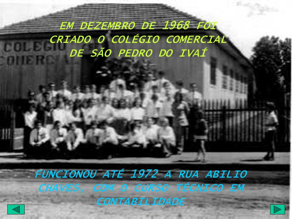 EM DEZEMBRO DE 1968 FOI CRIADO O COLÉGIO COMERCIAL DE SÃO PEDRO DO IVAÍ