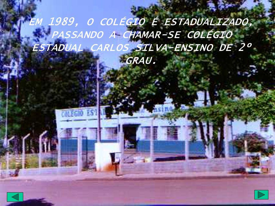 EM 1989, O COLÉGIO É ESTADUALIZADO, PASSANDO A CHAMAR-SE COLÉGIO ESTADUAL CARLOS SILVA-ENSINO DE 2º GRAU.