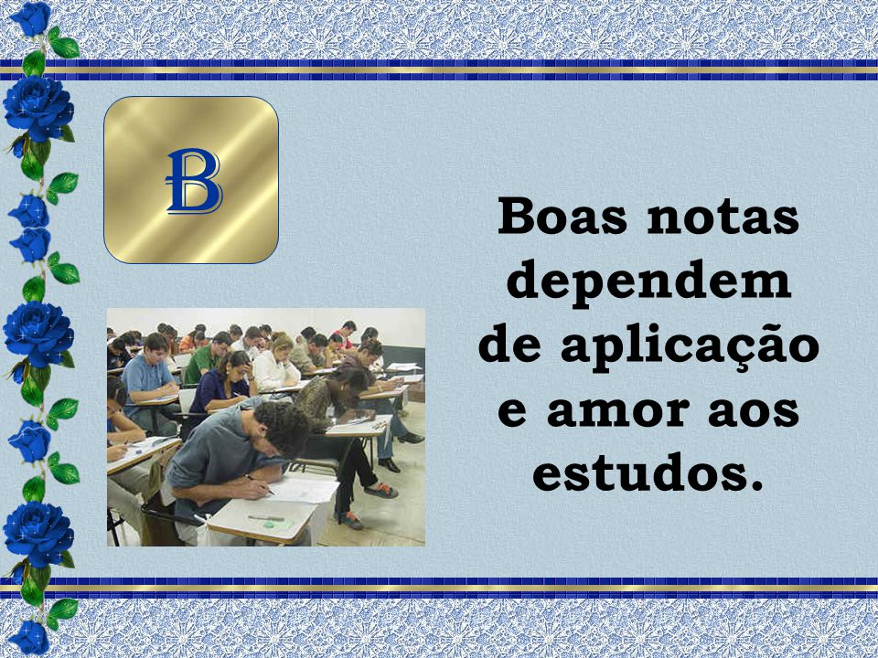 Boas notas dependem de aplicação e amor aos estudos.