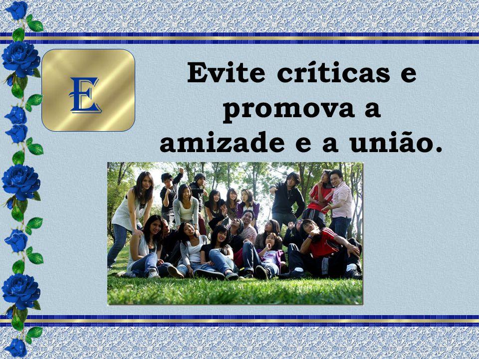 Evite críticas e promova a amizade e a união.