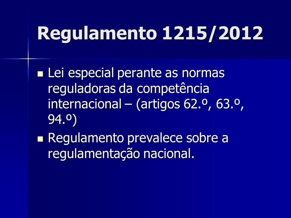 Regulamento 1215/2012 Lei especial perante as normas reguladoras da competência internacional – (artigos 62.º, 63.º, 94.º)