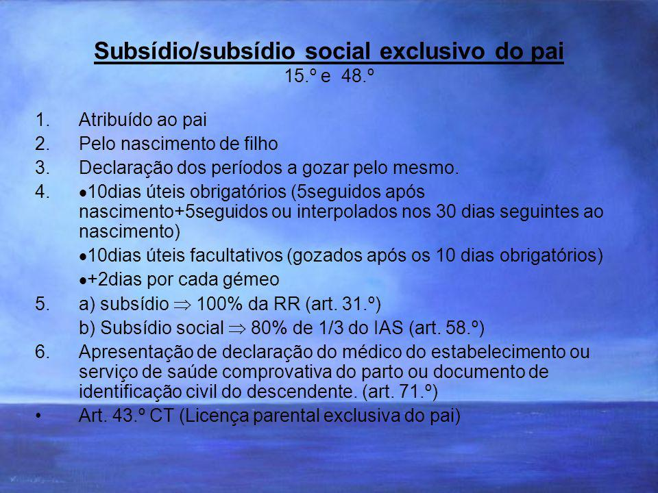 Subsídio/subsídio social exclusivo do pai 15.º e 48.º