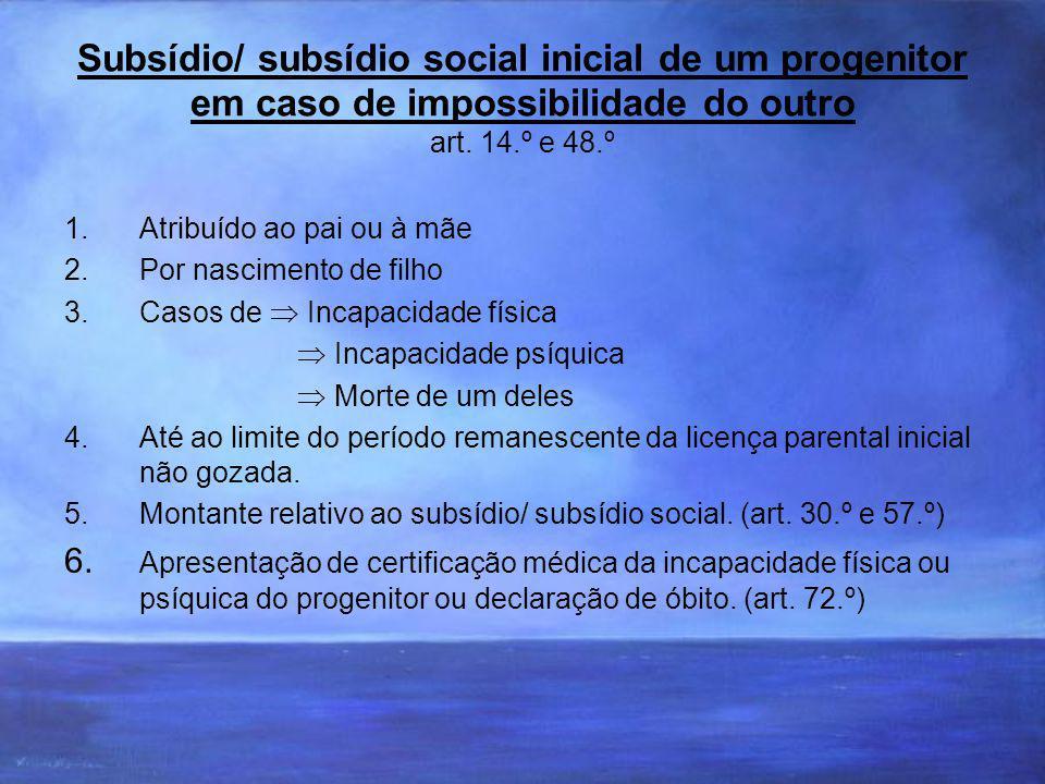 Subsídio/ subsídio social inicial de um progenitor em caso de impossibilidade do outro art. 14.º e 48.º