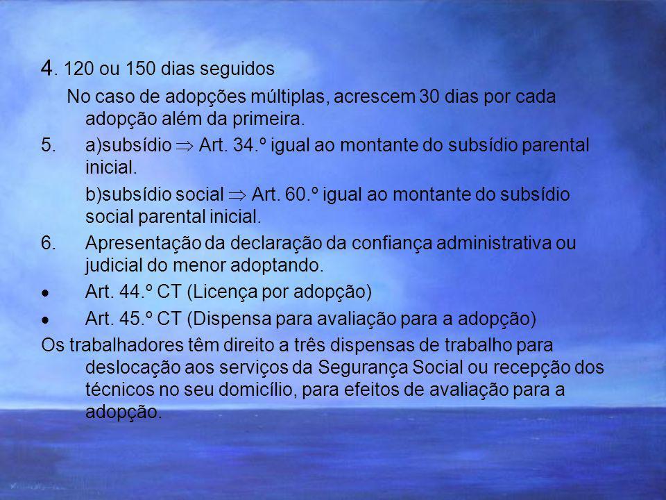 4. 120 ou 150 dias seguidos No caso de adopções múltiplas, acrescem 30 dias por cada adopção além da primeira.