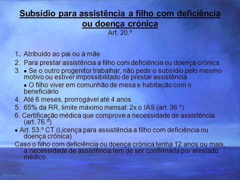 Subsídio para assistência a filho com deficiência ou doença crónica Art. 20.º