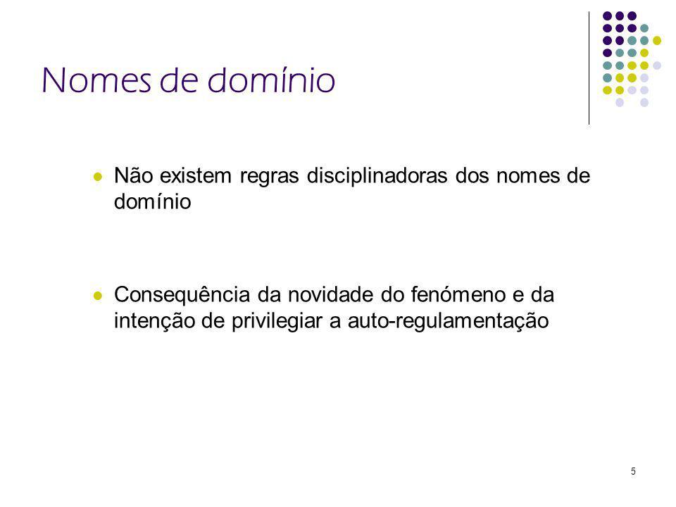 Nomes de domínio Não existem regras disciplinadoras dos nomes de domínio.