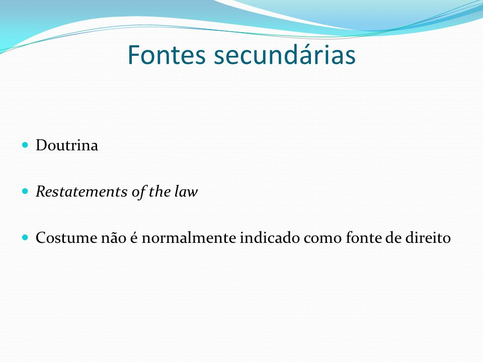 Fontes secundárias Doutrina Restatements of the law