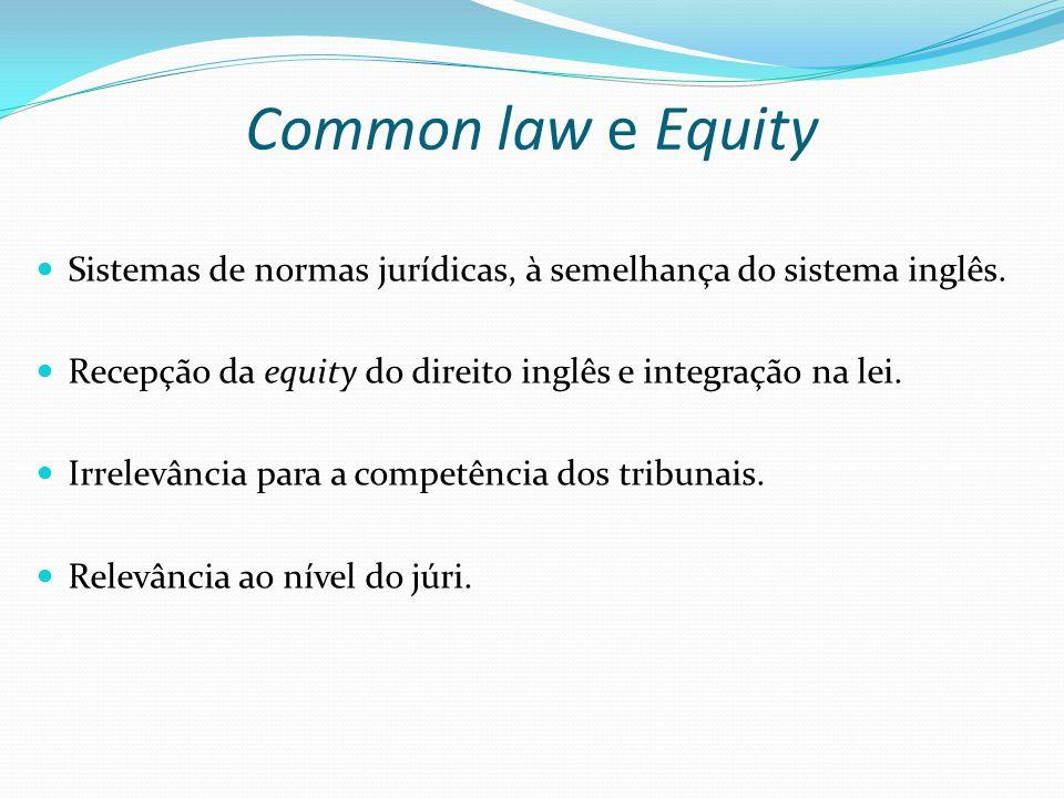 Common law e Equity Sistemas de normas jurídicas, à semelhança do sistema inglês. Recepção da equity do direito inglês e integração na lei.