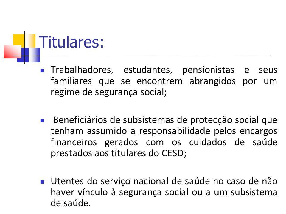 Titulares: Trabalhadores, estudantes, pensionistas e seus familiares que se encontrem abrangidos por um regime de segurança social;