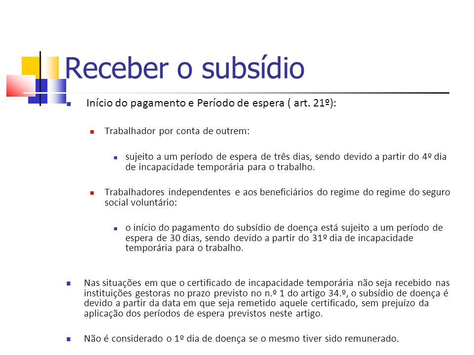Receber o subsídio Início do pagamento e Período de espera ( art. 21º): Trabalhador por conta de outrem: