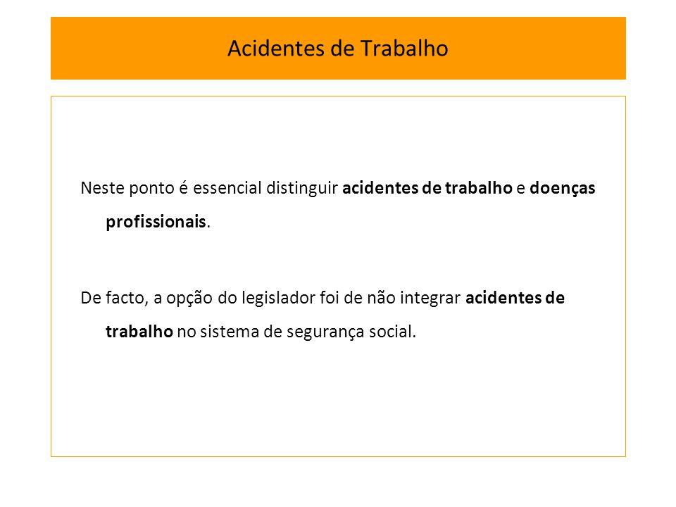 Acidentes de Trabalho Neste ponto é essencial distinguir acidentes de trabalho e doenças profissionais.