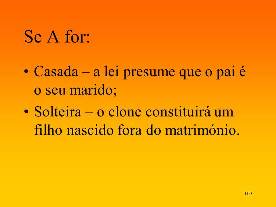 Se A for: Casada – a lei presume que o pai é o seu marido;