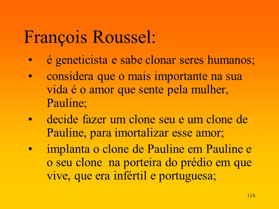 François Roussel: é geneticista e sabe clonar seres humanos;