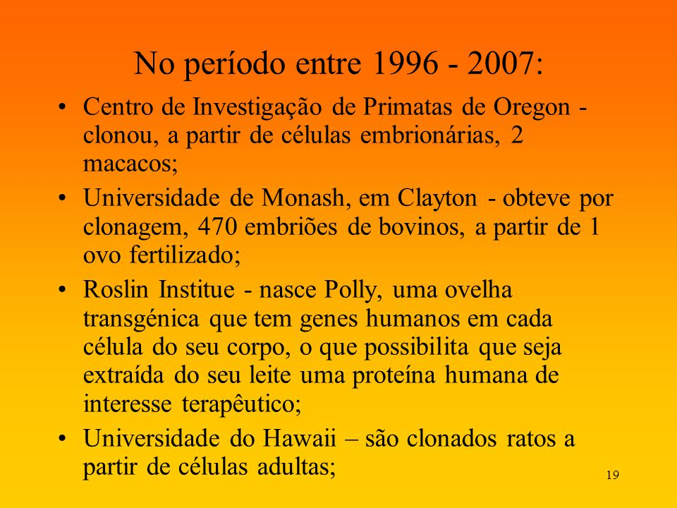 No período entre 1996 - 2007: Centro de Investigação de Primatas de Oregon - clonou, a partir de células embrionárias, 2 macacos;