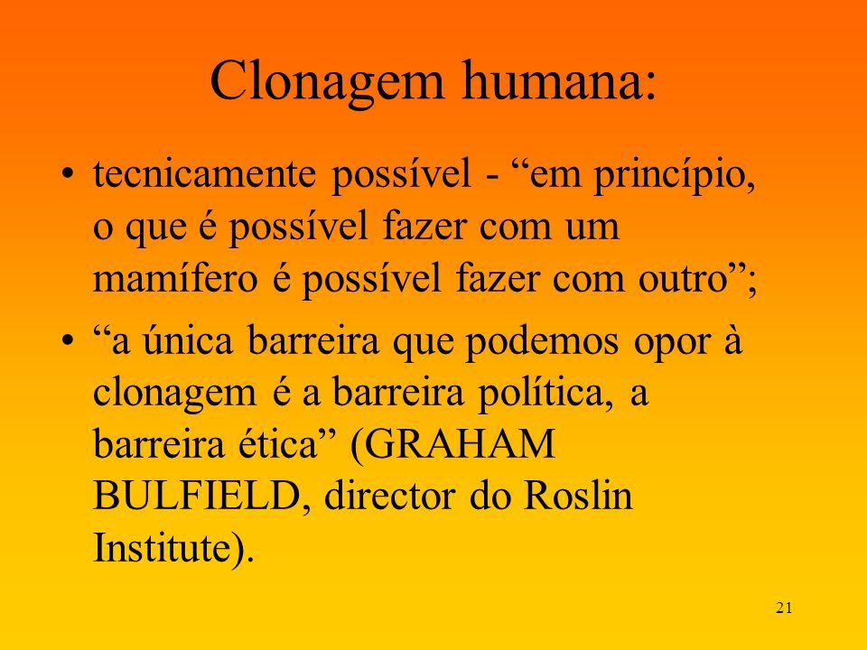 Clonagem humana: tecnicamente possível - em princípio, o que é possível fazer com um mamífero é possível fazer com outro ;