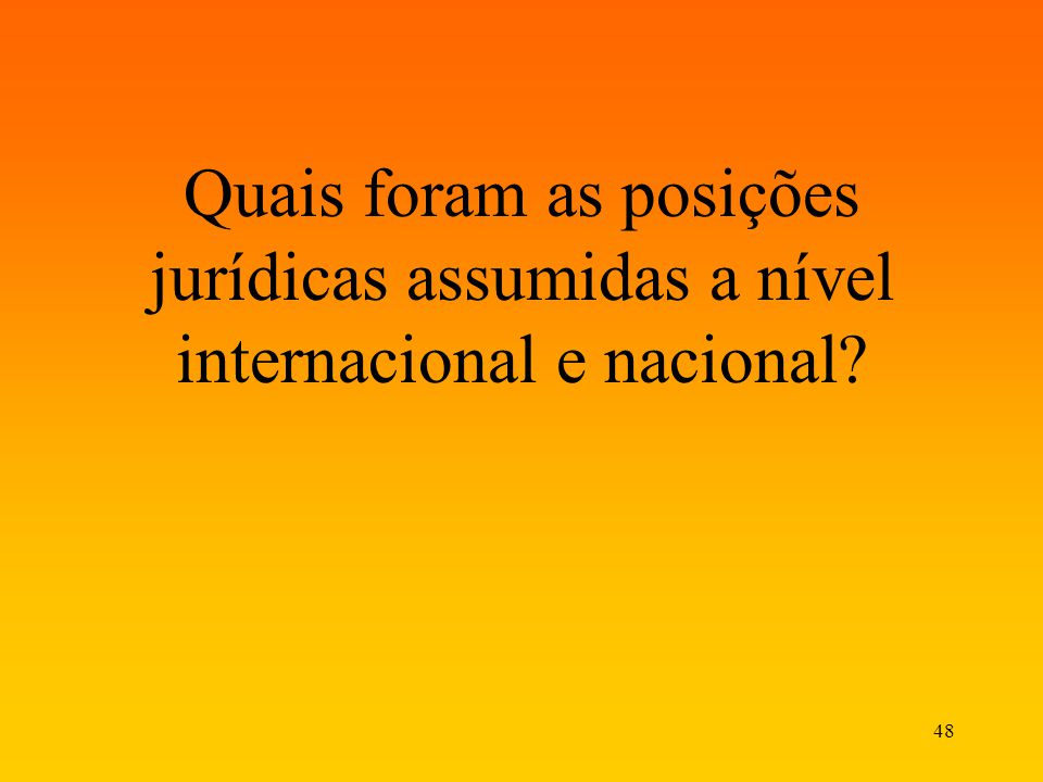 Quais foram as posições jurídicas assumidas a nível internacional e nacional