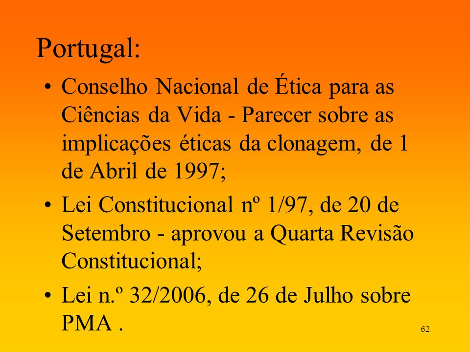 Portugal: Conselho Nacional de Ética para as Ciências da Vida - Parecer sobre as implicações éticas da clonagem, de 1 de Abril de 1997;