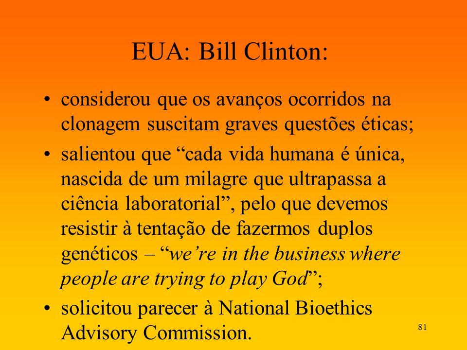 EUA: Bill Clinton: considerou que os avanços ocorridos na clonagem suscitam graves questões éticas;