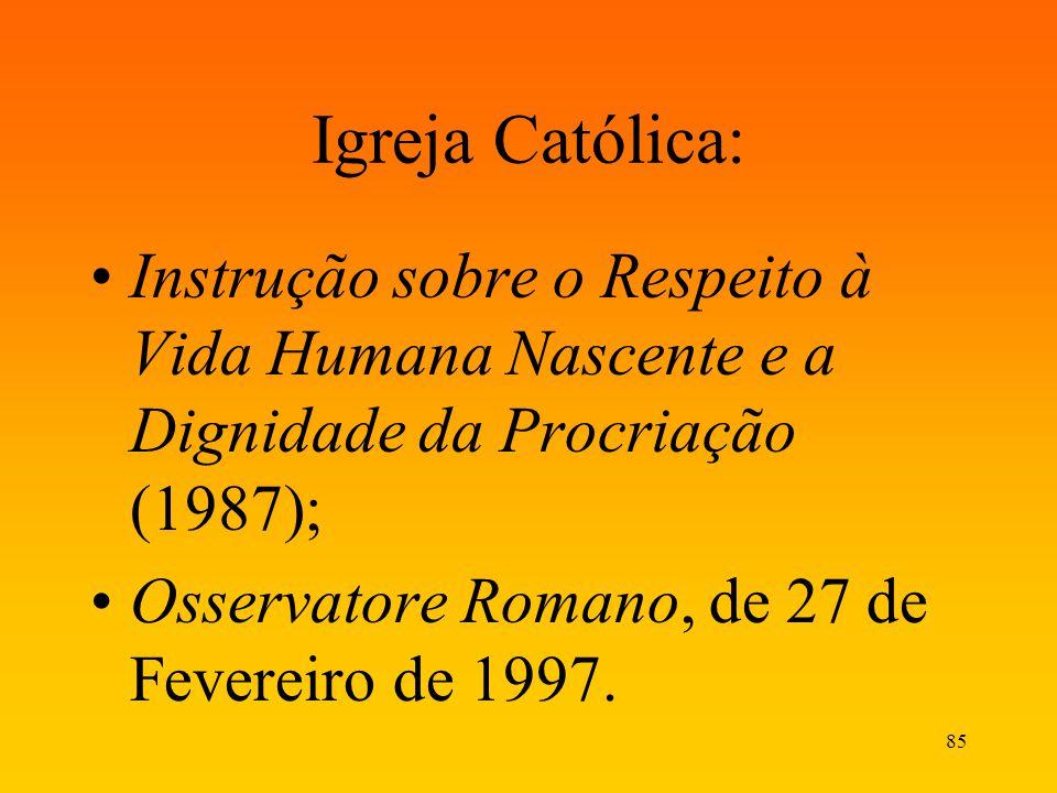 Igreja Católica: Instrução sobre o Respeito à Vida Humana Nascente e a Dignidade da Procriação (1987);