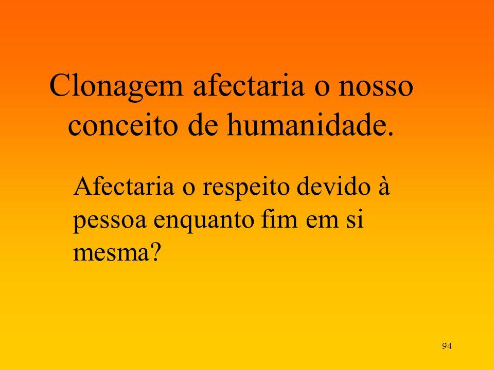 Clonagem afectaria o nosso conceito de humanidade.
