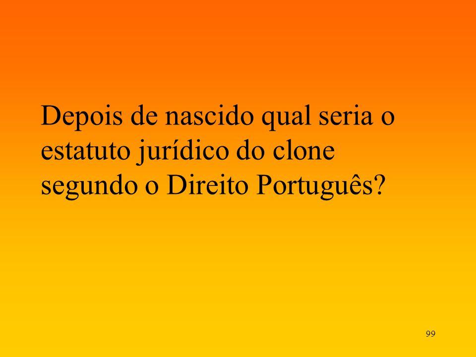 Depois de nascido qual seria o estatuto jurídico do clone segundo o Direito Português