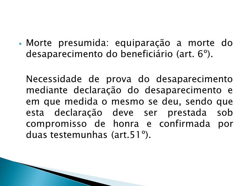 Morte presumida: equiparação a morte do desaparecimento do beneficiário (art. 6º).