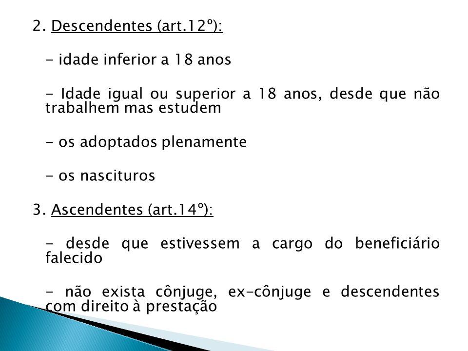 2. Descendentes (art.12º): - idade inferior a 18 anos. - Idade igual ou superior a 18 anos, desde que não trabalhem mas estudem.