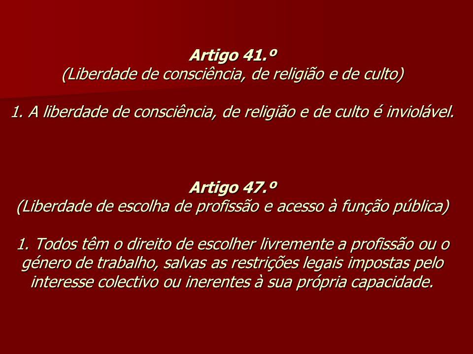 Artigo 41. º (Liberdade de consciência, de religião e de culto) 1