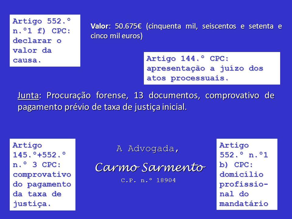 Artigo 552.º n.º1 f) CPC: declarar o valor da causa.