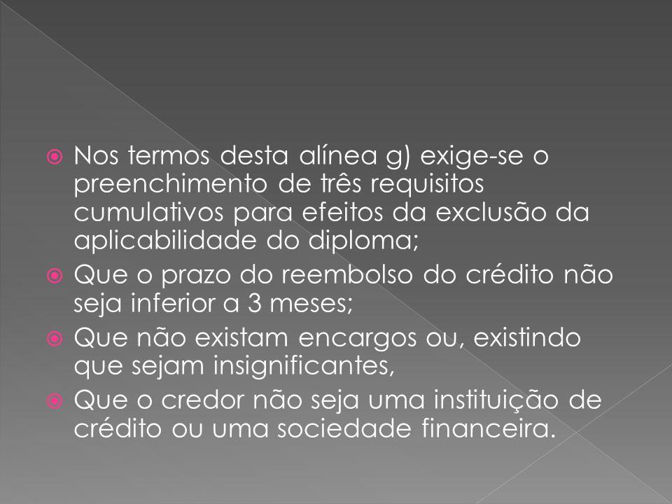 Nos termos desta alínea g) exige-se o preenchimento de três requisitos cumulativos para efeitos da exclusão da aplicabilidade do diploma;