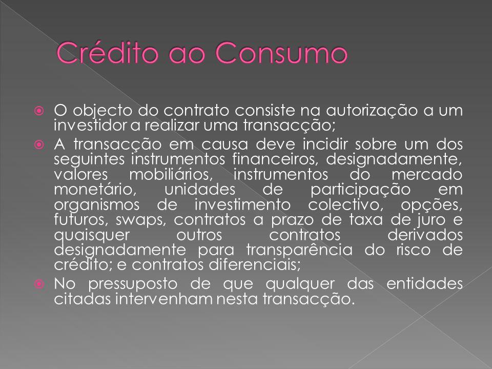 Crédito ao Consumo O objecto do contrato consiste na autorização a um investidor a realizar uma transacção;
