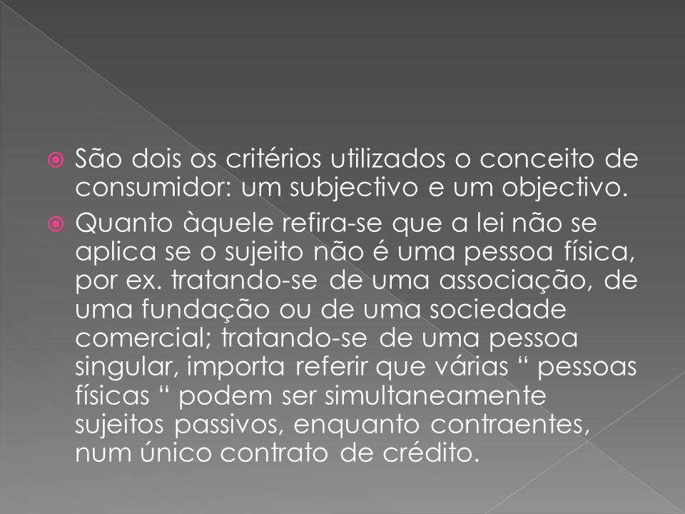 São dois os critérios utilizados o conceito de consumidor: um subjectivo e um objectivo.