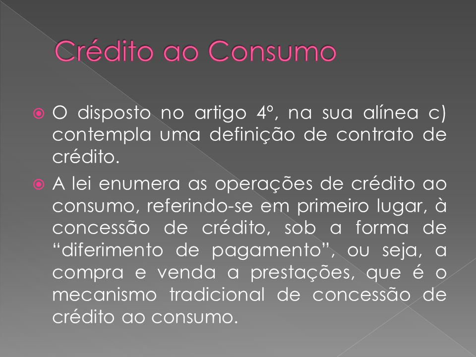 Crédito ao Consumo O disposto no artigo 4º, na sua alínea c) contempla uma definição de contrato de crédito.