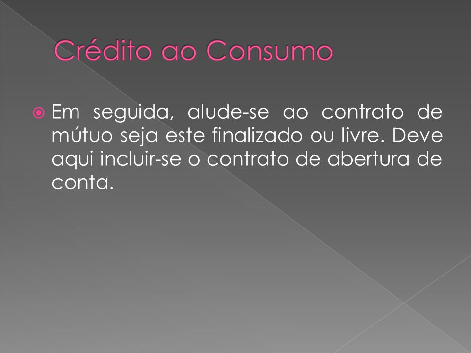 Crédito ao Consumo Em seguida, alude-se ao contrato de mútuo seja este finalizado ou livre.