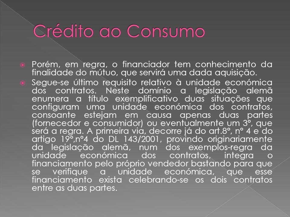 Crédito ao Consumo Porém, em regra, o financiador tem conhecimento da finalidade do mútuo, que servirá uma dada aquisição.