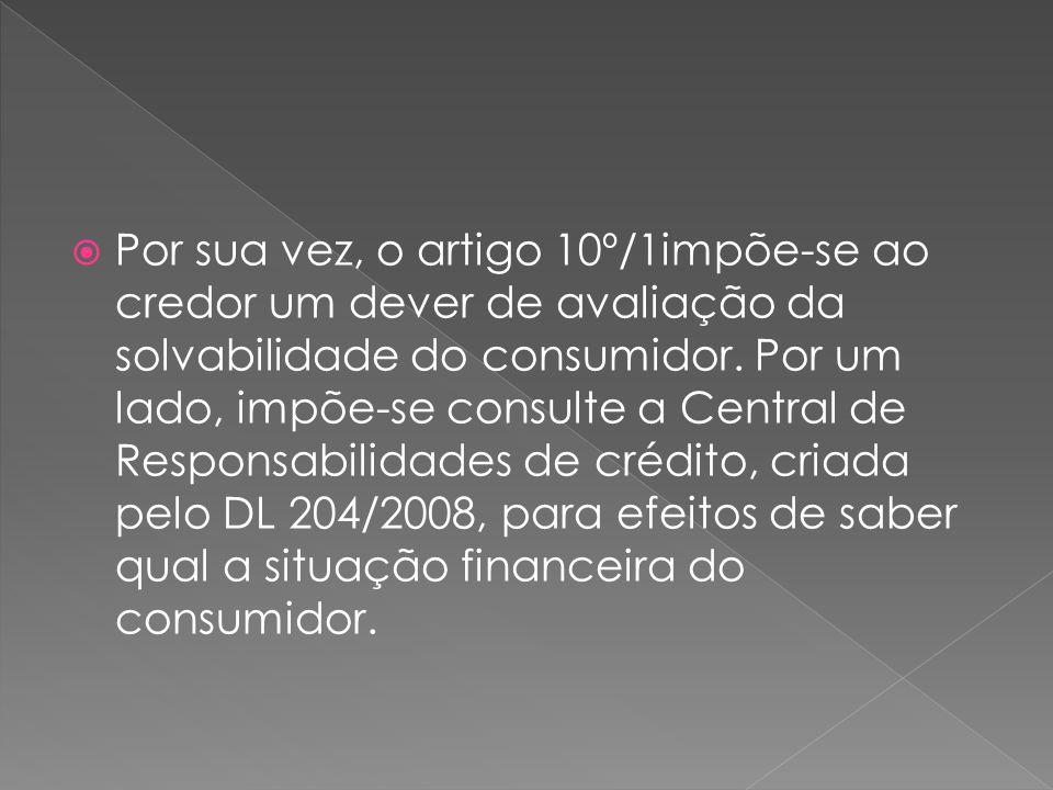 Por sua vez, o artigo 10º/1impõe-se ao credor um dever de avaliação da solvabilidade do consumidor.