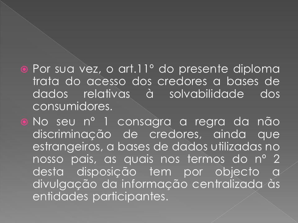 Por sua vez, o art.11º do presente diploma trata do acesso dos credores a bases de dados relativas à solvabilidade dos consumidores.