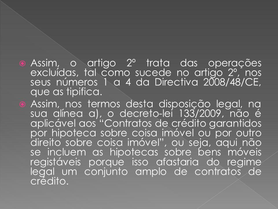 Assim, o artigo 2º trata das operações excluídas, tal como sucede no artigo 2º, nos seus números 1 a 4 da Directiva 2008/48/CE, que as tipifica.