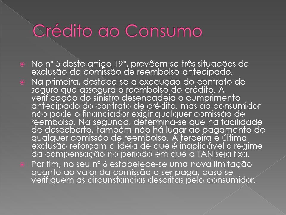 Crédito ao Consumo No nº 5 deste artigo 19º, prevêem-se três situações de exclusão da comissão de reembolso antecipado,