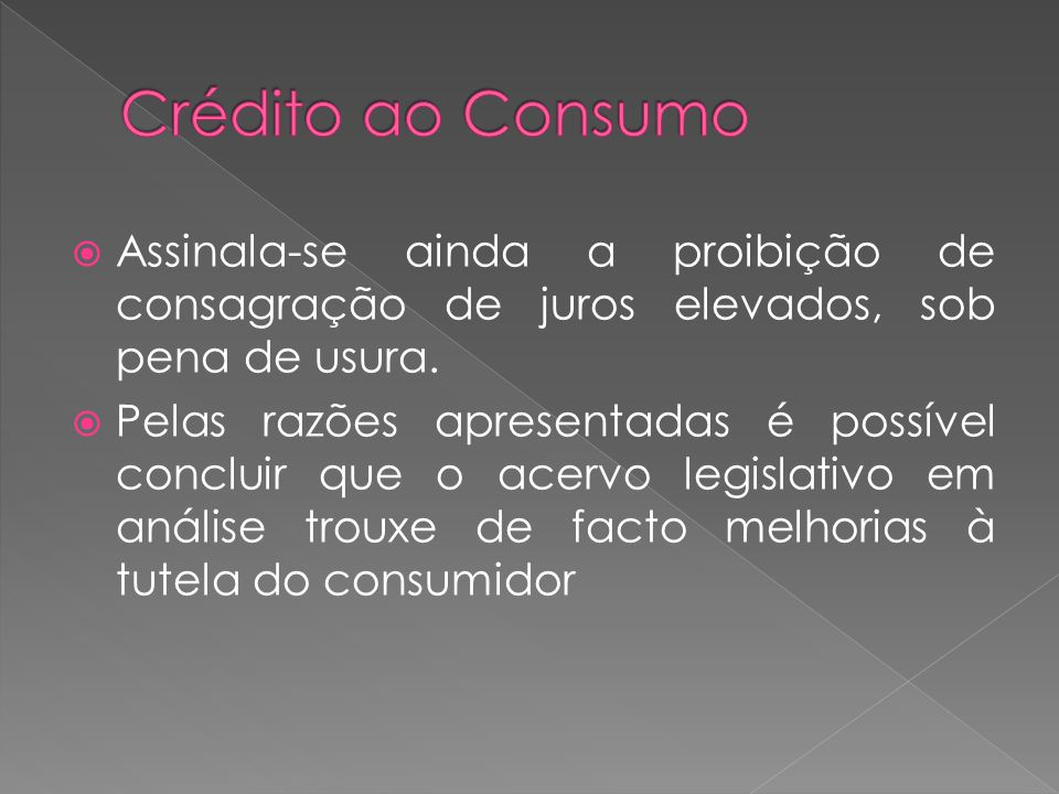 Crédito ao Consumo Assinala-se ainda a proibição de consagração de juros elevados, sob pena de usura.