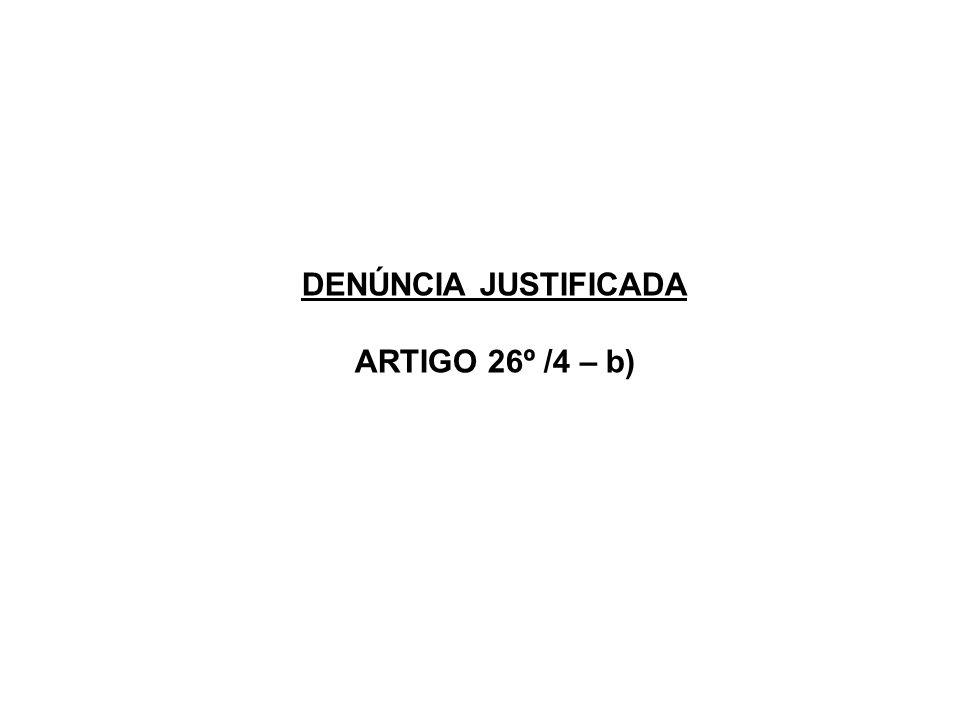 DENÚNCIA JUSTIFICADA ARTIGO 26º /4 – b)