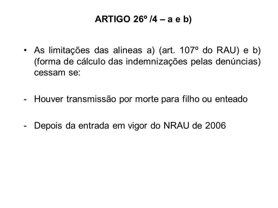 ARTIGO 26º /4 – a e b) As limitações das alineas a) (art. 107º do RAU) e b) (forma de cálculo das indemnizações pelas denúncias) cessam se:
