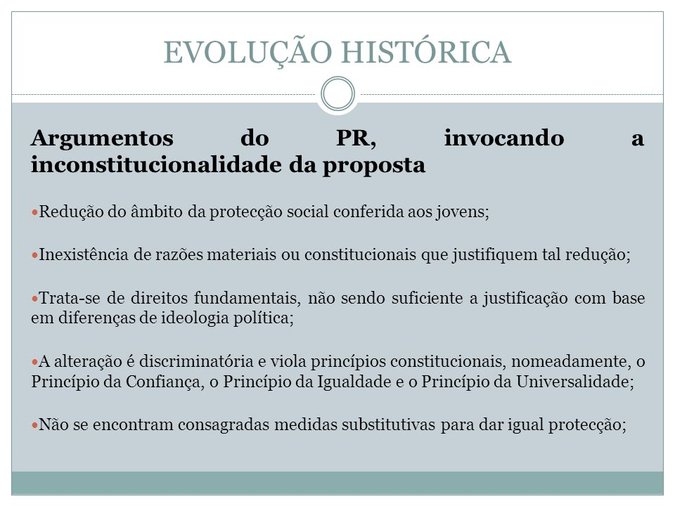 EVOLUÇÃO HISTÓRICA Argumentos do PR, invocando a inconstitucionalidade da proposta. Redução do âmbito da protecção social conferida aos jovens;