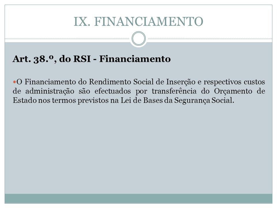 IX. FINANCIAMENTO Art. 38.º, do RSI - Financiamento