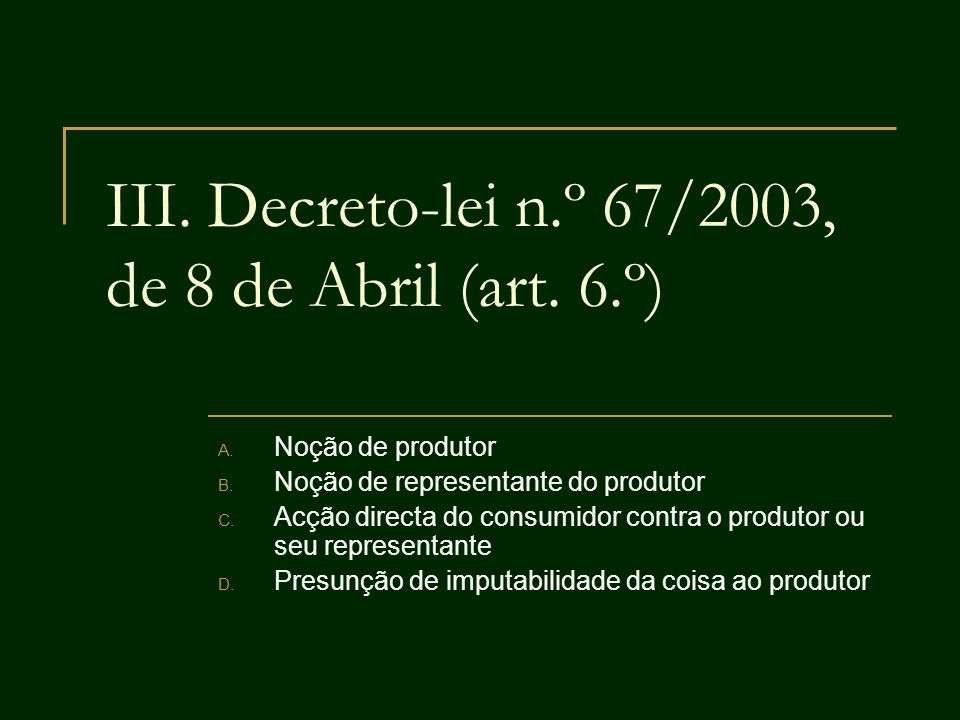 III. Decreto-lei n.º 67/2003, de 8 de Abril (art. 6.º)