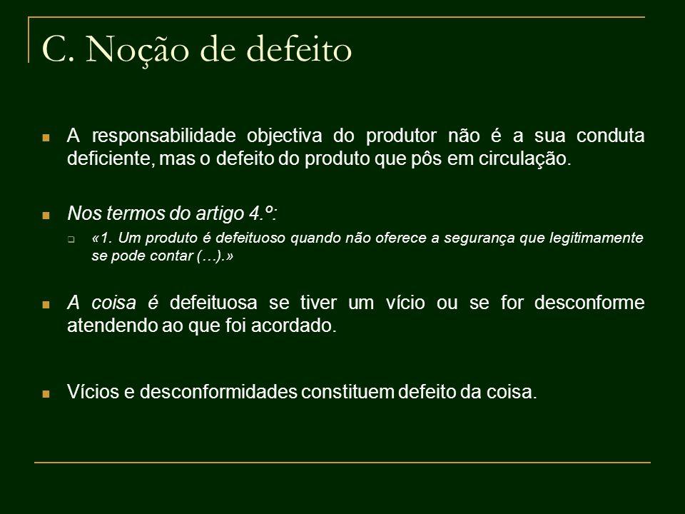 C. Noção de defeito A responsabilidade objectiva do produtor não é a sua conduta deficiente, mas o defeito do produto que pôs em circulação.