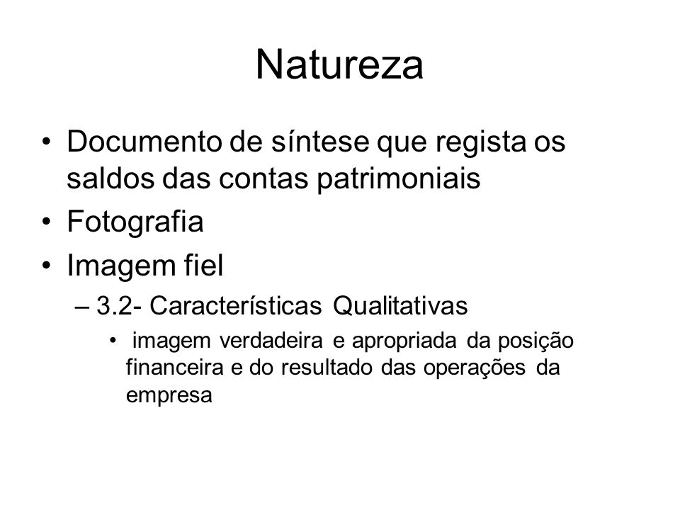 Natureza Documento de síntese que regista os saldos das contas patrimoniais. Fotografia. Imagem fiel.
