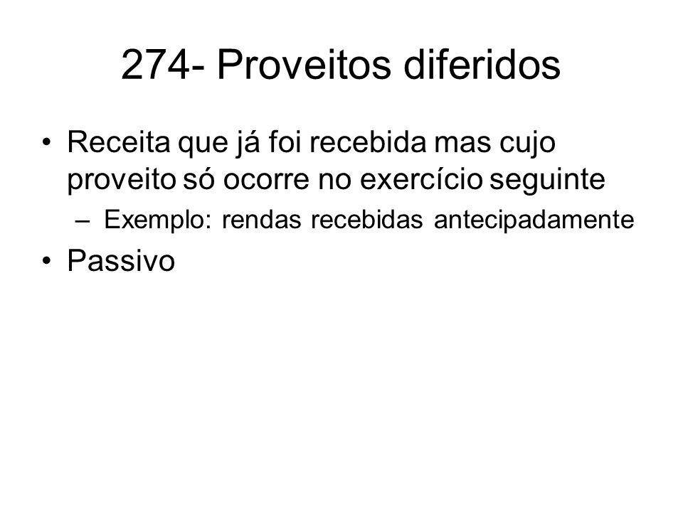 274- Proveitos diferidos Receita que já foi recebida mas cujo proveito só ocorre no exercício seguinte.