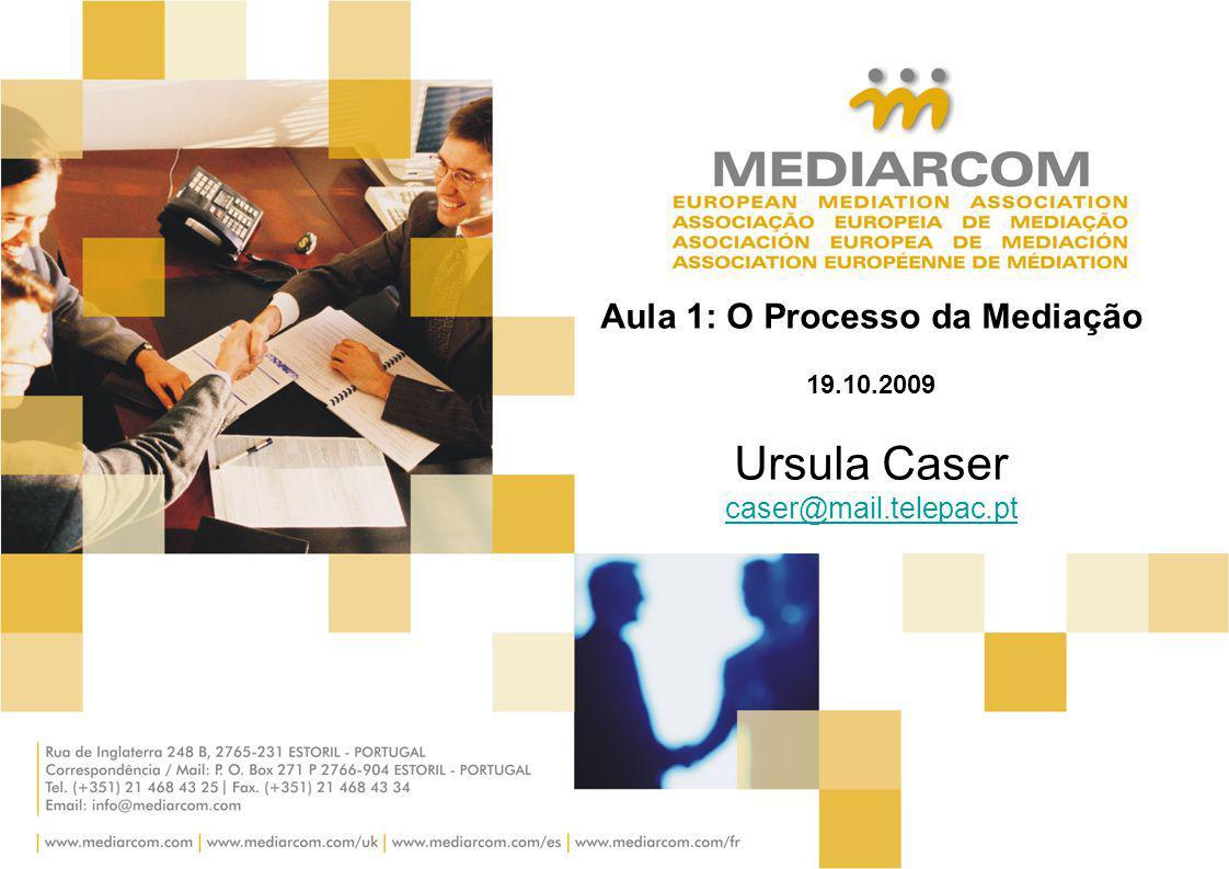 Aula 1: O Processo da Mediação 19. 10. 2009 Ursula Caser caser@mail