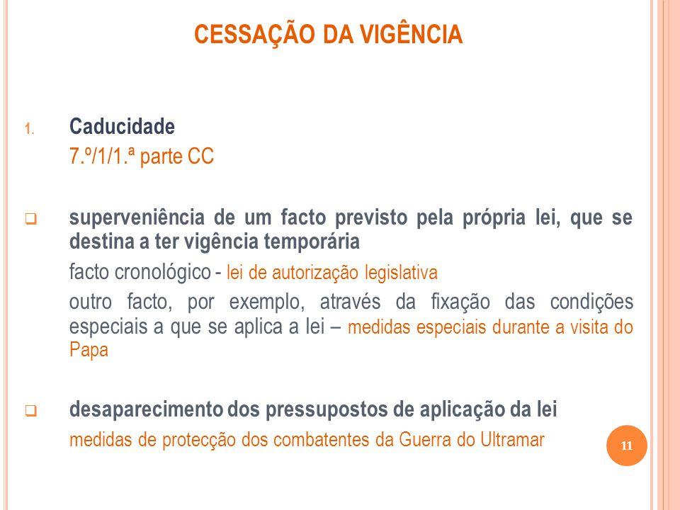 CESSAÇÃO DA VIGÊNCIA Caducidade 7.º/1/1.ª parte CC